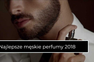 Najlepsze męskie perfumy 2018